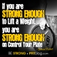IF YOU ARE STRONG ENOUGH